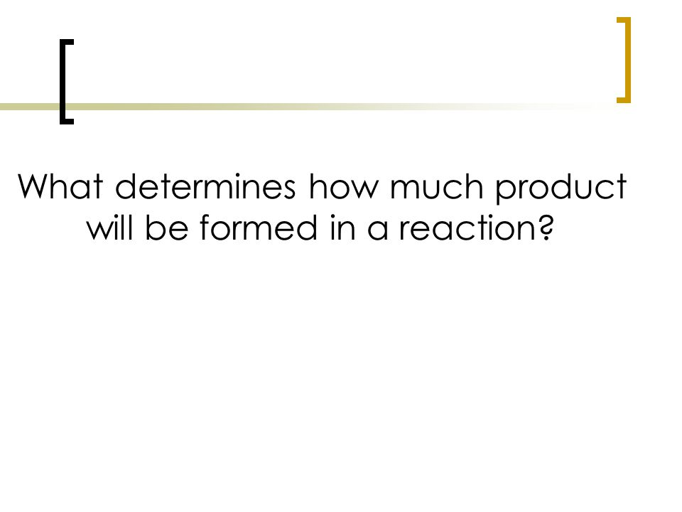 What determines how much product will be formed in a reaction?