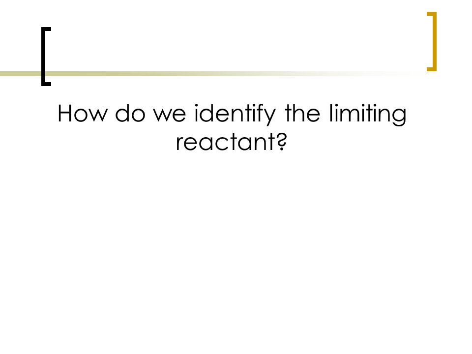 How do we identify the limiting reactant?