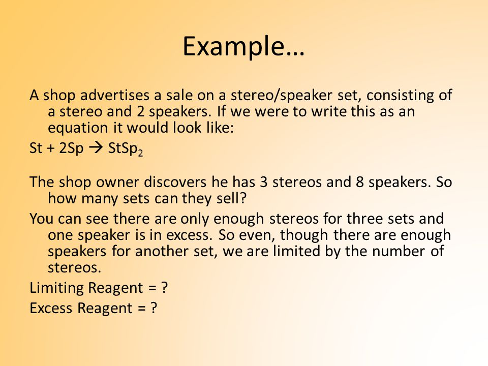 Example… A shop advertises a sale on a stereo/speaker set, consisting of a stereo and 2 speakers.