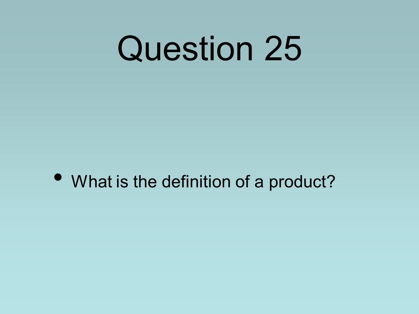 Question 25 What is the definition of a product