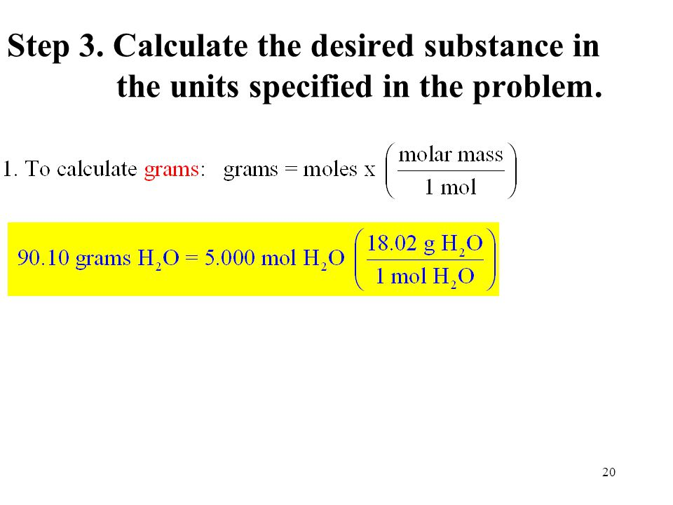 20 Step 3. Calculate the desired substance in the units specified in the problem.
