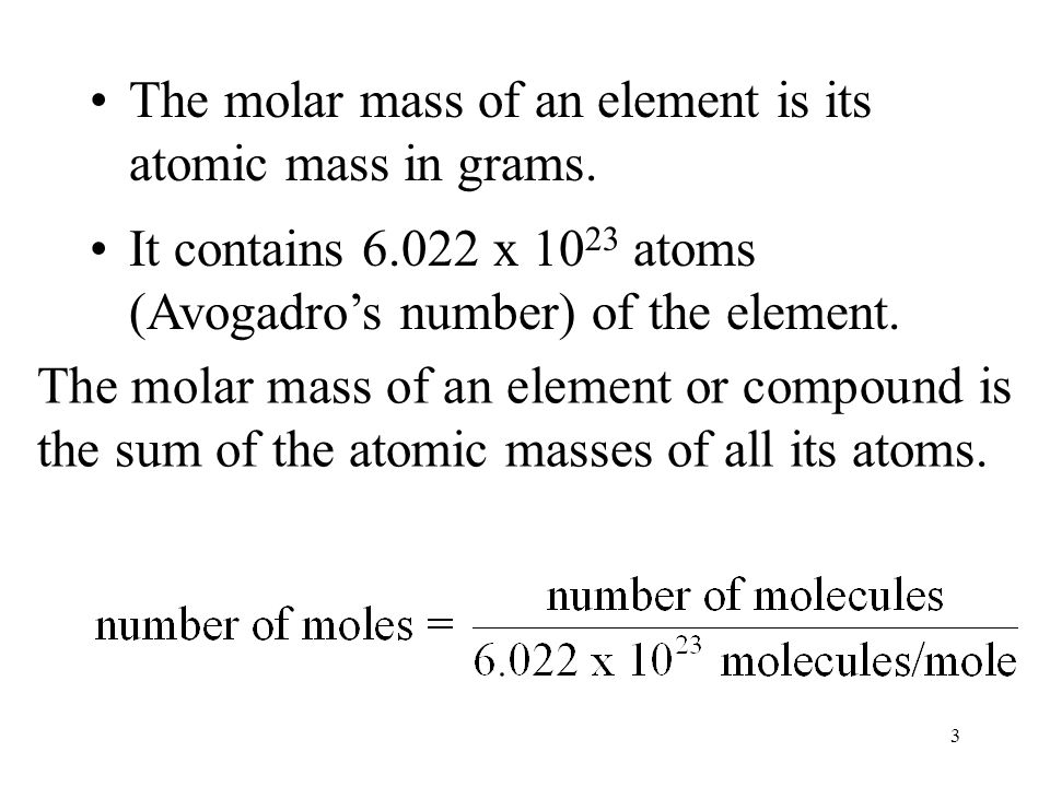 3 The molar mass of an element is its atomic mass in grams.