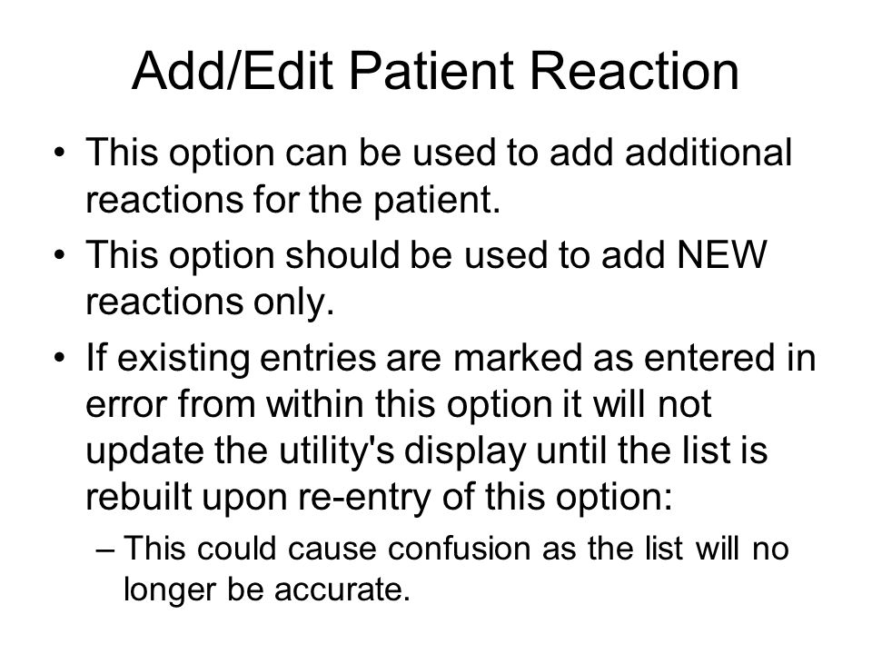 Add/Edit Patient Reaction This option can be used to add additional reactions for the patient.