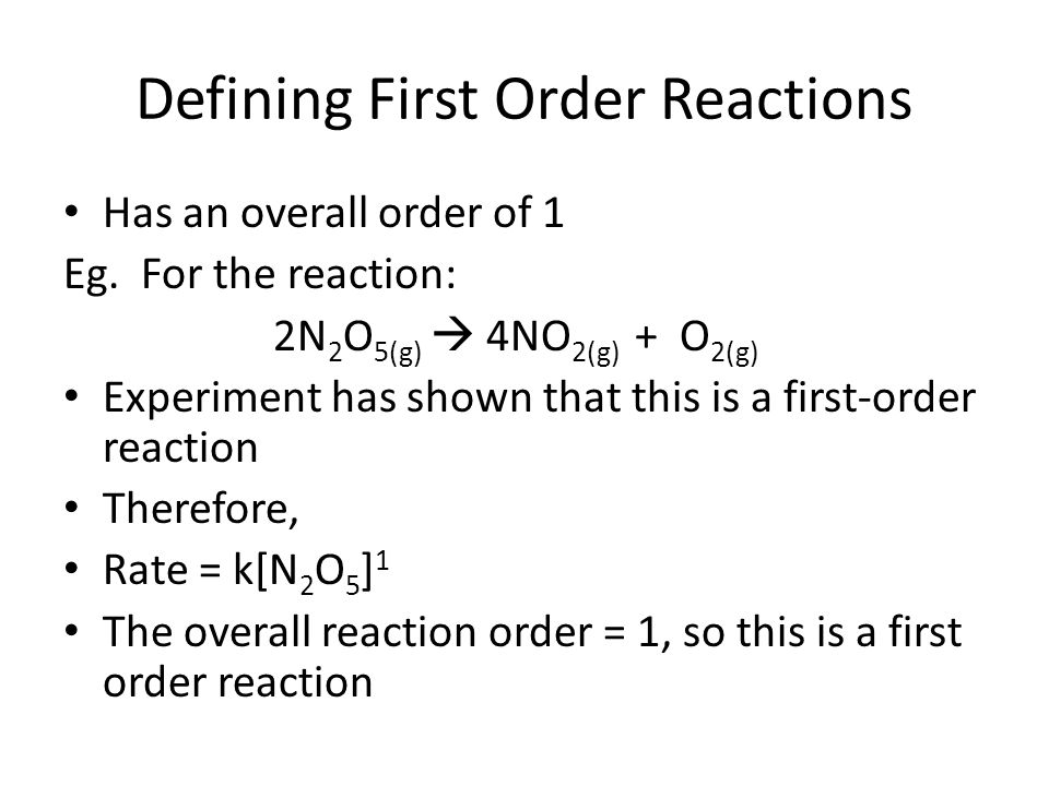 Defining First Order Reactions Has an overall order of 1 Eg.