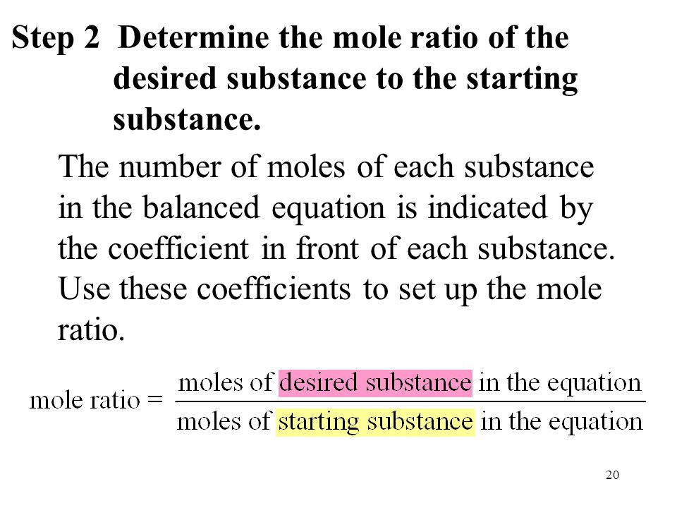 20 The number of moles of each substance in the balanced equation is indicated by the coefficient in front of each substance. Use these coefficients t