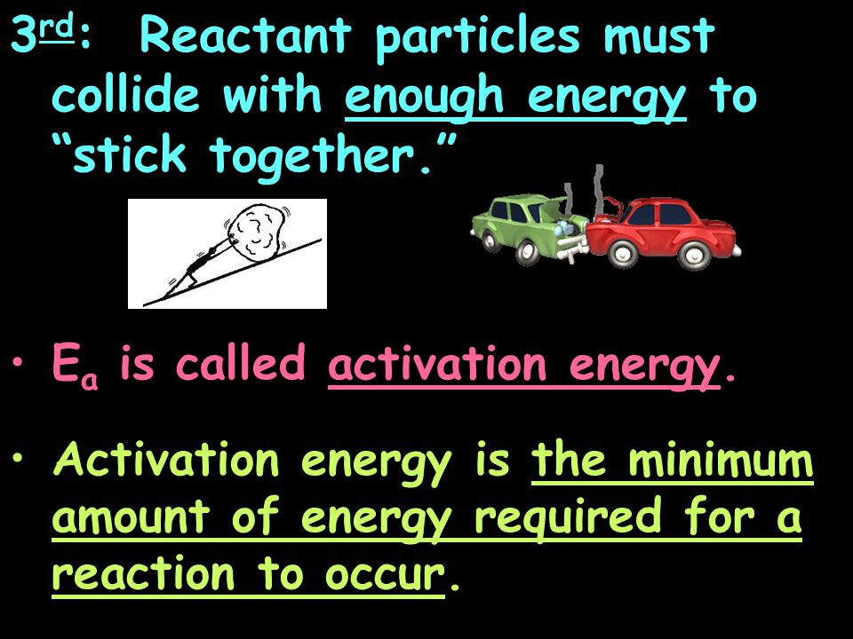 High Activation Energy (E a ) LOTS of energy needed for the reaction to happen.