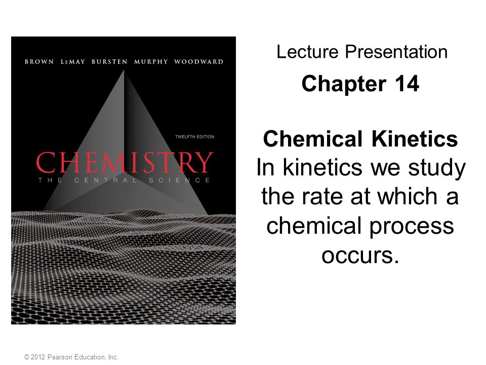Chapter 14 Chemical Kinetics In kinetics we study the rate at which a chemical process occurs.