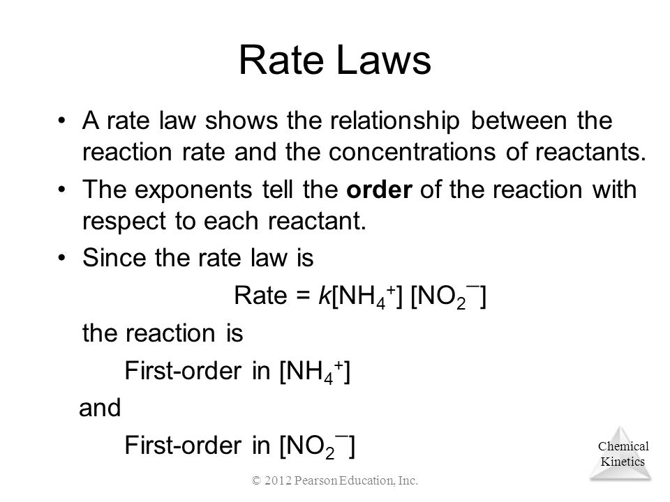 Chemical Kinetics Rate Laws A rate law shows the relationship between the reaction rate and the concentrations of reactants.