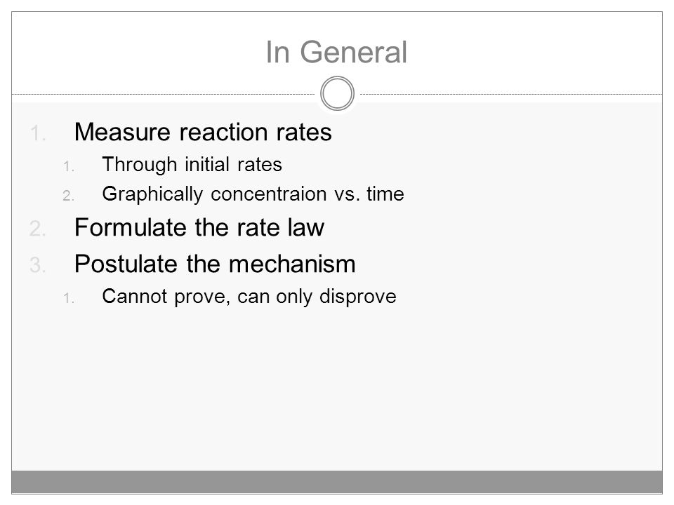 In General 1.Measure reaction rates 1. Through initial rates 2.