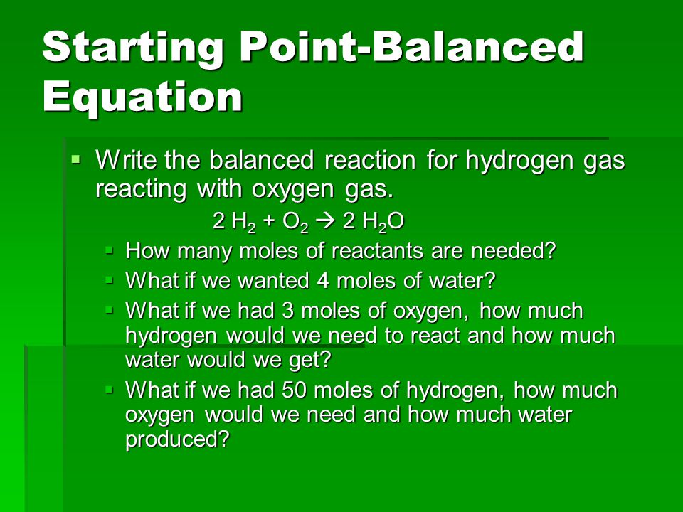 Chemistry Recipes  Looking at a reaction tells us how much of something you need to react with something else to get a product (like the cookie recipe)  Be sure you have a balanced reaction before you start.