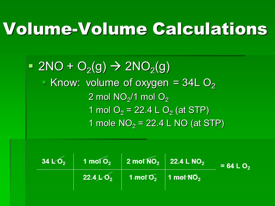 Volume-Volume Calculations  1 mole of any substance = 22.4L  Nitrogen monoxide and oxygen gas combine to form the brown gas nitrogen dioxide, which contributes to photochemical smog.