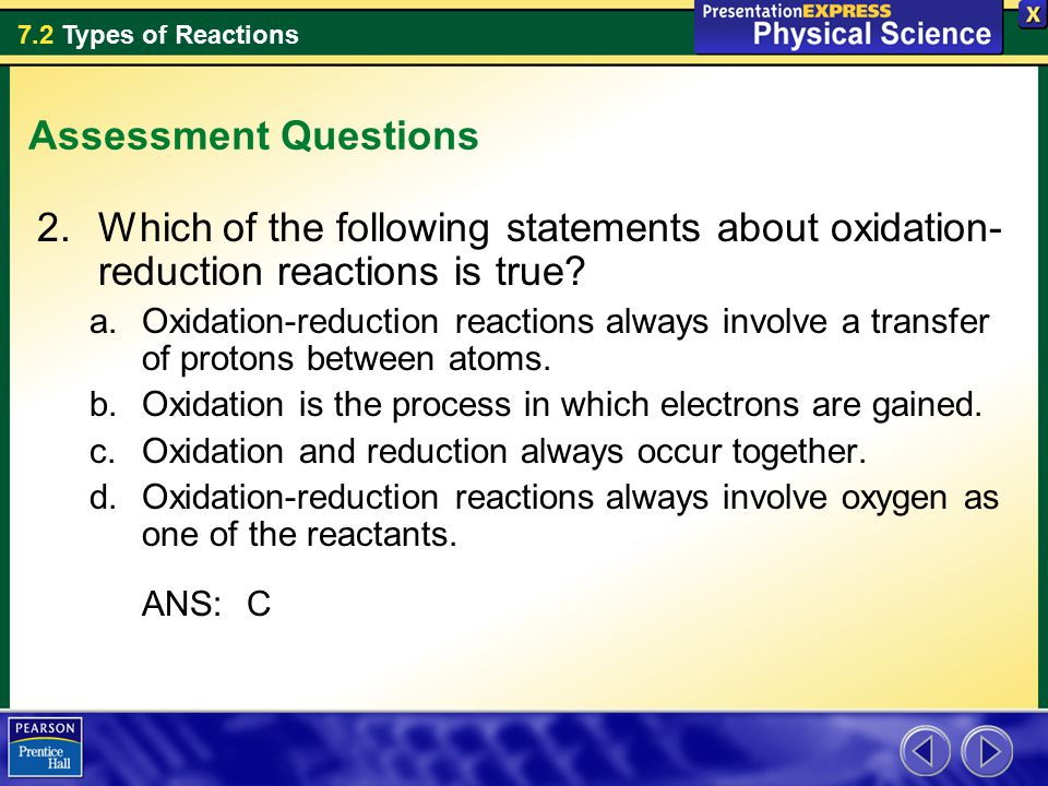 7.2 Types of Reactions Assessment Questions 2.Which of the following statements about oxidation- reduction reactions is true.