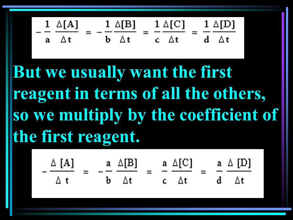 But we usually want the first reagent in terms of all the others, so we multiply by the coefficient of the first reagent.