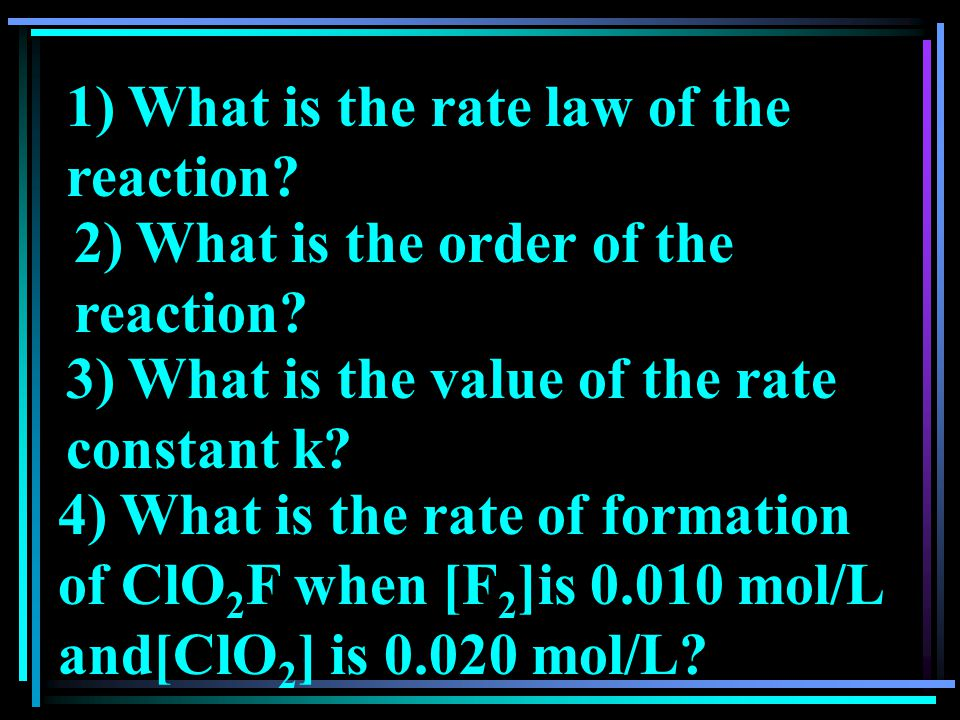 1) What is the rate law of the reaction. 2) What is the order of the reaction.