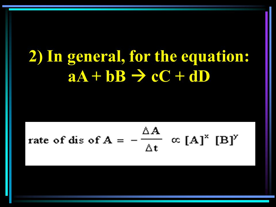 2) In general, for the equation: aA + bB  cC + dD