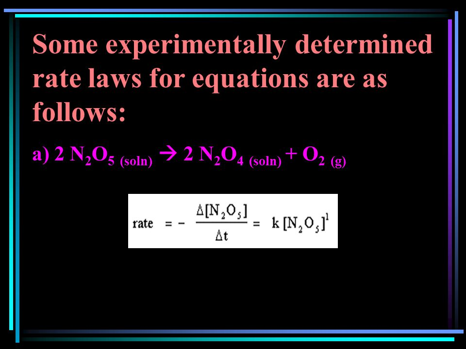 Some experimentally determined rate laws for equations are as follows: a) 2 N 2 O 5 (soln)  2 N 2 O 4 (soln) + O 2 (g)