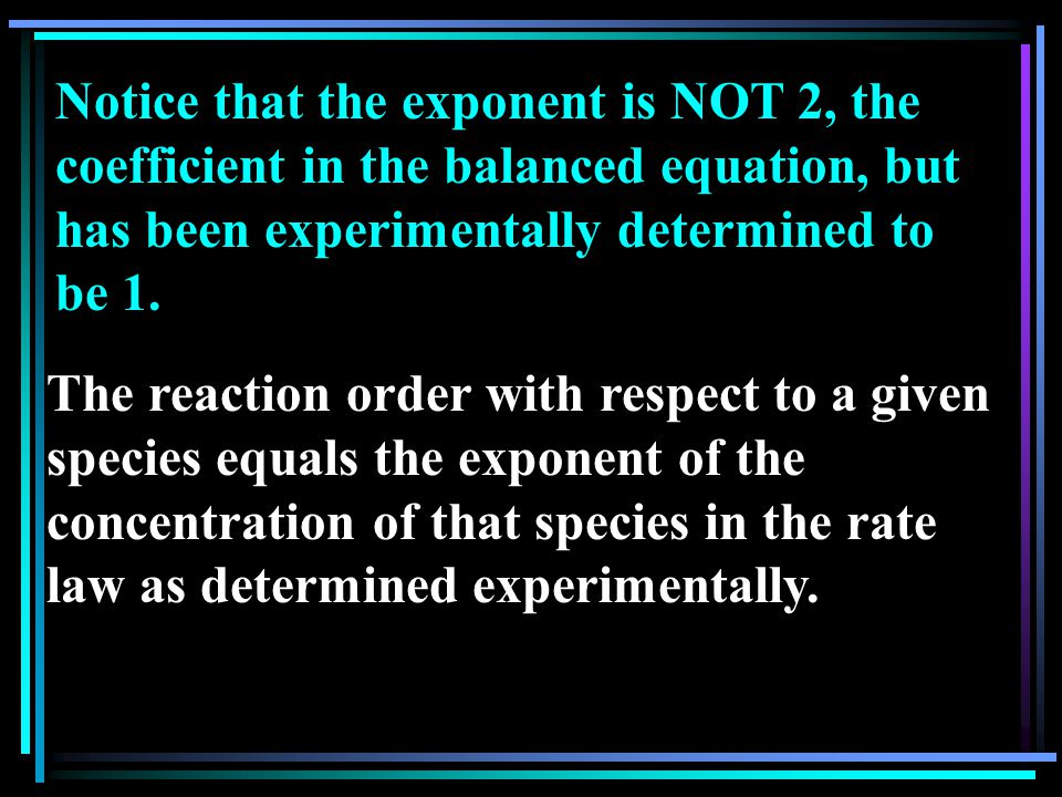 Notice that the exponent is NOT 2, the coefficient in the balanced equation, but has been experimentally determined to be 1.