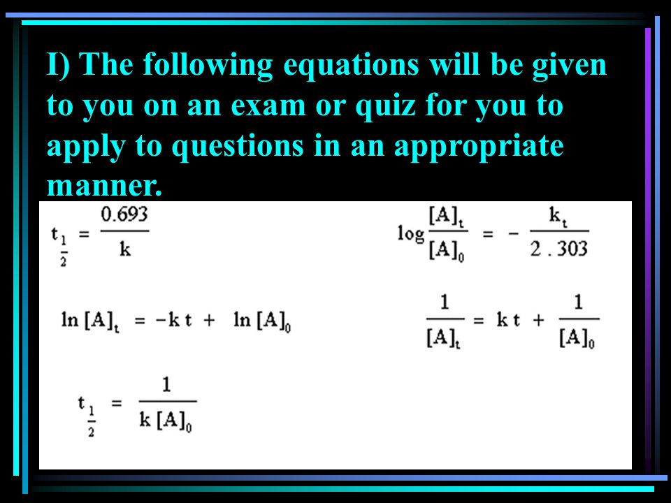 I) The following equations will be given to you on an exam or quiz for you to apply to questions in an appropriate manner.