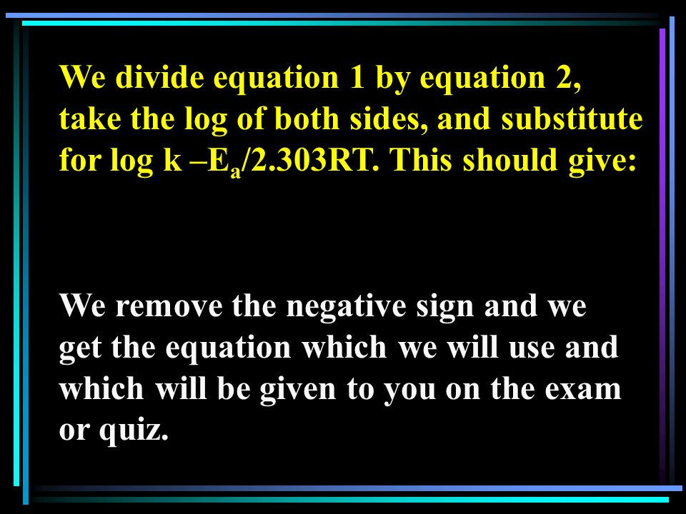 We divide equation 1 by equation 2, take the log of both sides, and substitute for log k –E a /2.303RT. This should give: We remove the negative sign