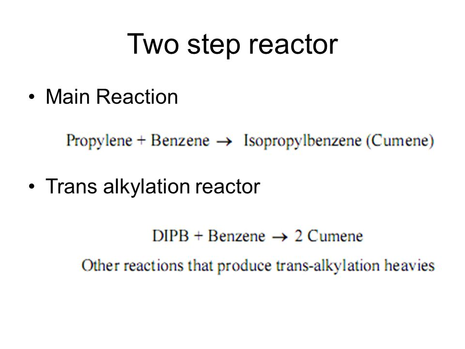 Two step reactor Main Reaction Trans alkylation reactor