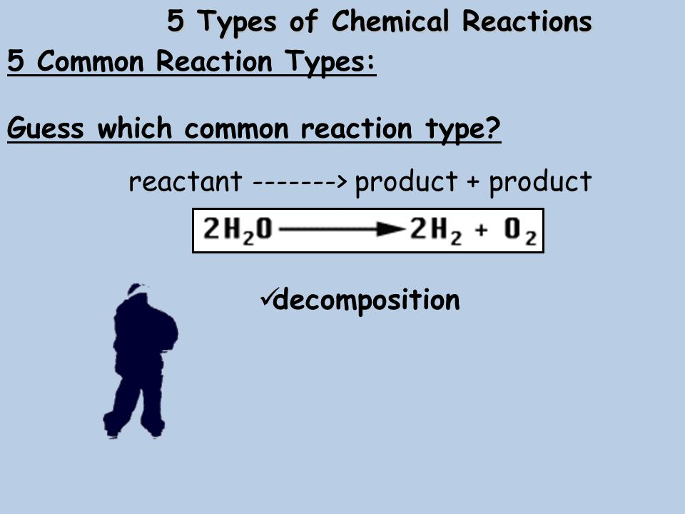 5 Common Reaction Types: 5 Types of Chemical Reactions Guess which common reaction type.