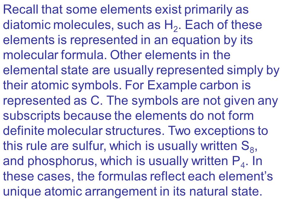 Recall that some elements exist primarily as diatomic molecules, such as H 2.