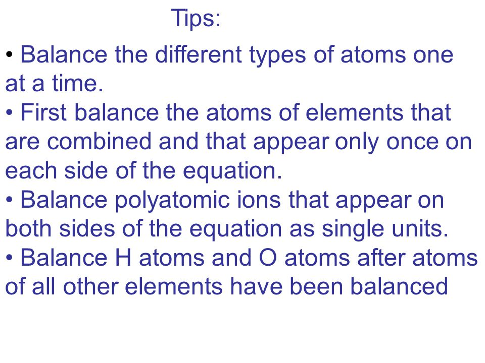 Balance the different types of atoms one at a time.
