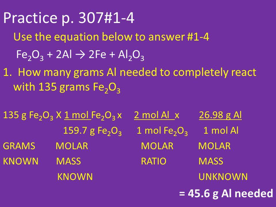Practice p.307#1-4 Use the equation below to answer #1-4 Fe 2 O 3 + 2Al → 2Fe + Al 2 O 3 1.
