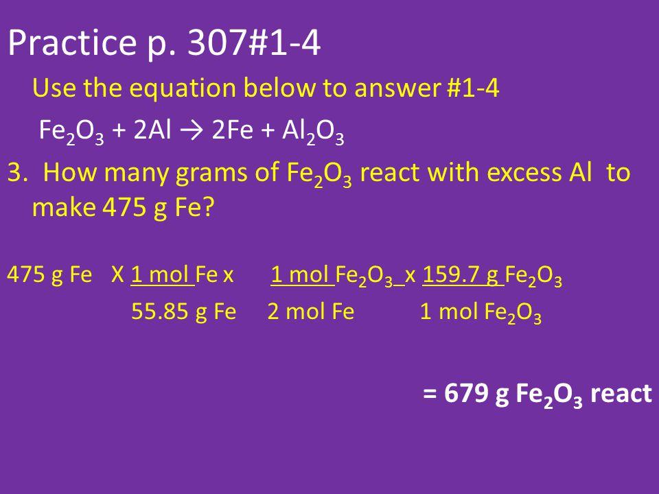 Practice p.307#1-4 Use the equation below to answer #1-4 Fe 2 O 3 + 2Al → 2Fe + Al 2 O 3 3.