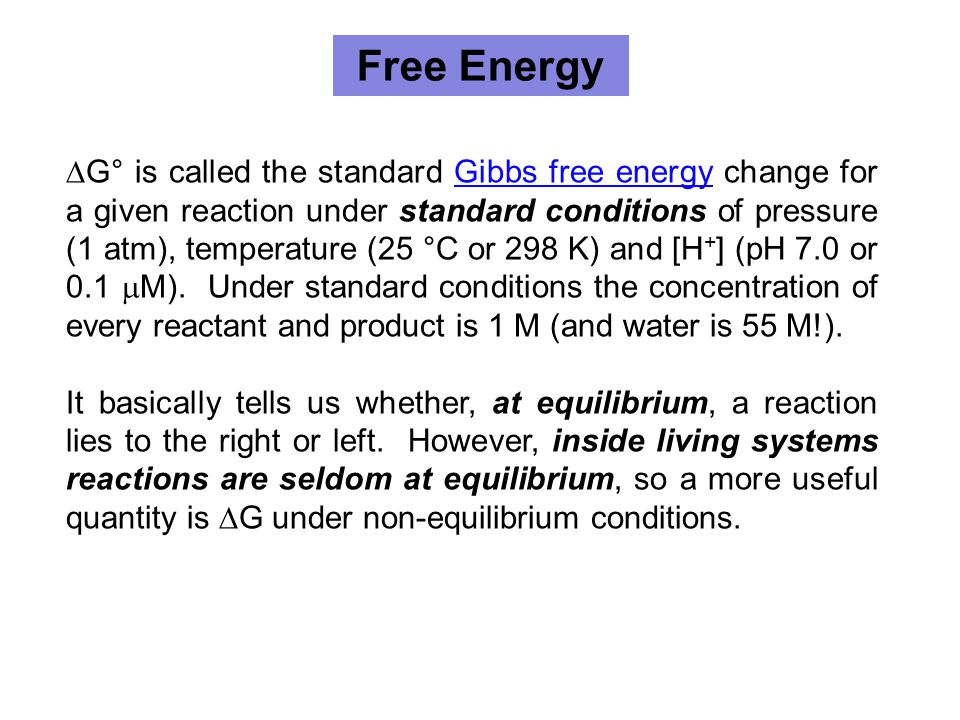  G° is called the standard Gibbs free energy change for a given reaction under standard conditions of pressure (1 atm), temperature (25 °C or 298 K)