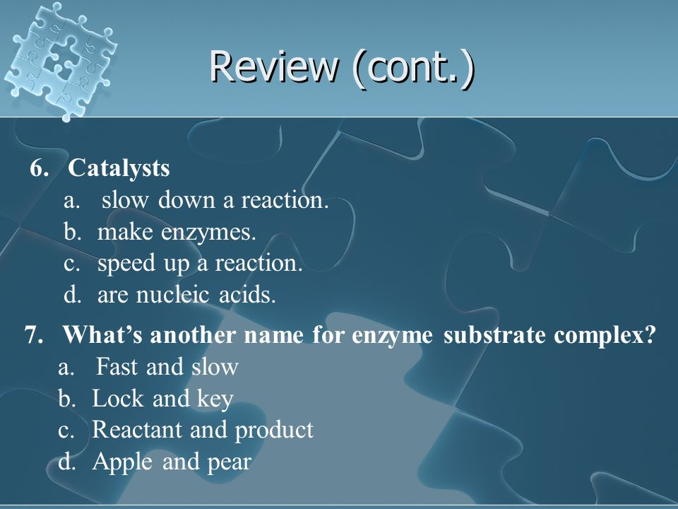 Review (cont.) 6.Catalysts a.slow down a reaction.