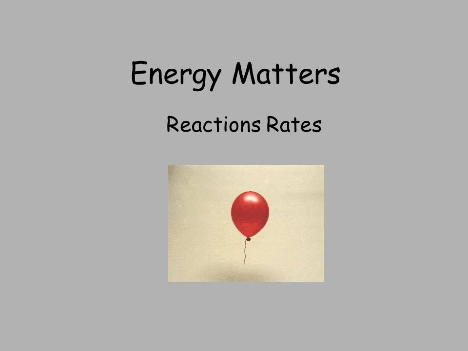 Energy Matters Reactions Rates