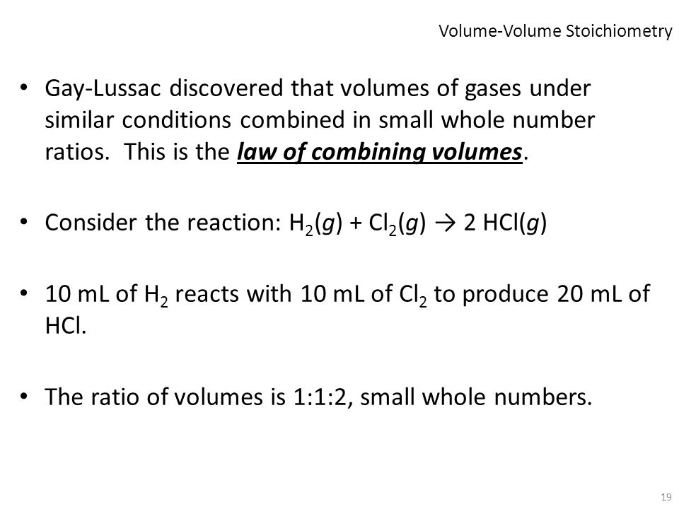 19 Gay-Lussac discovered that volumes of gases under similar conditions combined in small whole number ratios. This is the law of combining volumes. C