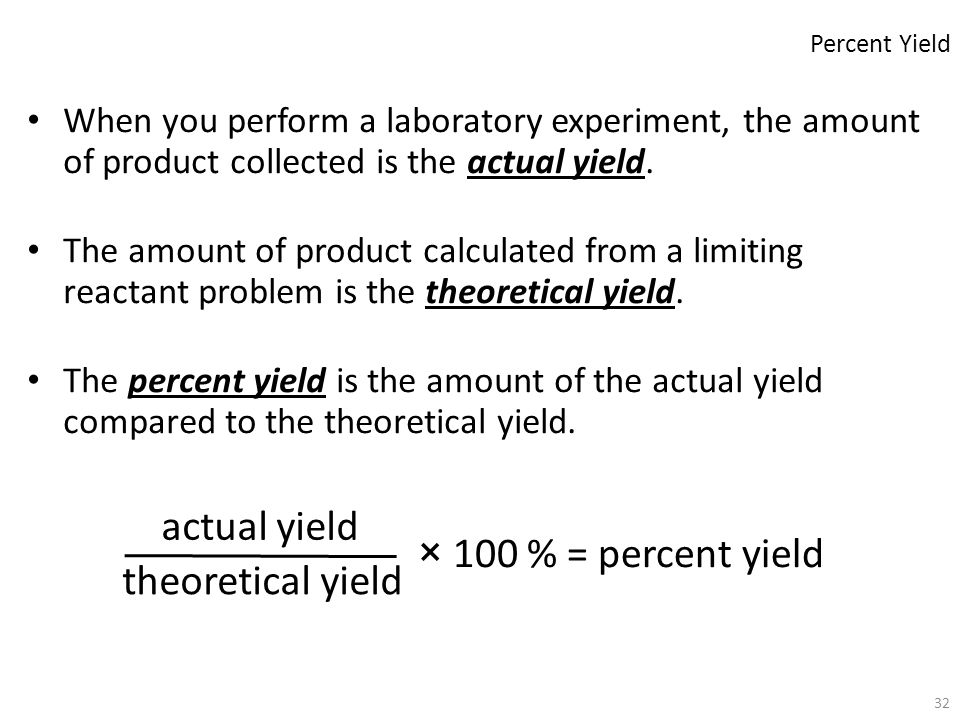 32 When you perform a laboratory experiment, the amount of product collected is the actual yield. The amount of product calculated from a limiting rea