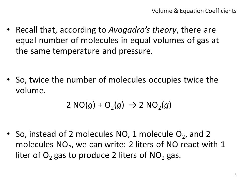 6 Recall that, according to Avogadro's theory, there are equal number of molecules in equal volumes of gas at the same temperature and pressure. So, t