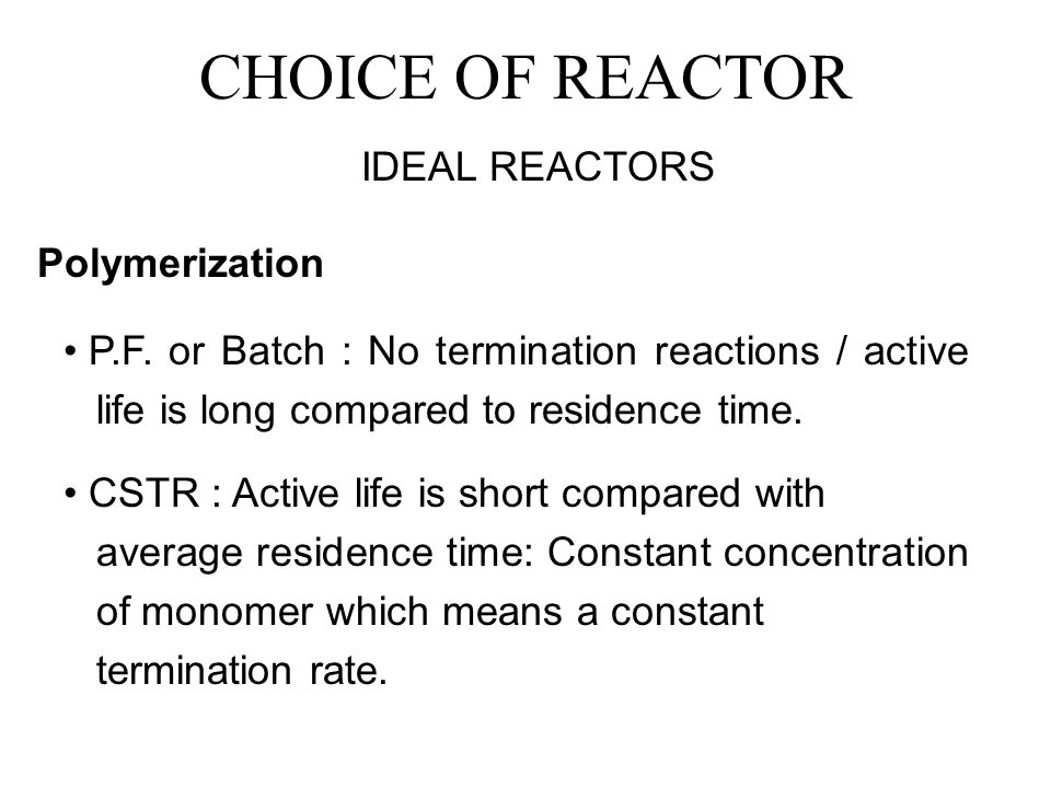 CHOICE OF REACTOR IDEAL REACTORS Polymerization P.F.