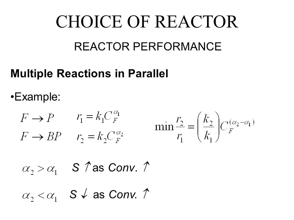 CHOICE OF REACTOR REACTOR PERFORMANCE Multiple Reactions in Parallel Example: S  as Conv.