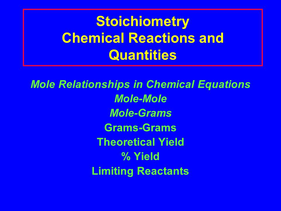 Stoichiometry Chemical Reactions and Quantities Mole Relationships in Chemical Equations Mole-Mole Mole-Grams Grams-Grams Theoretical Yield % Yield Li