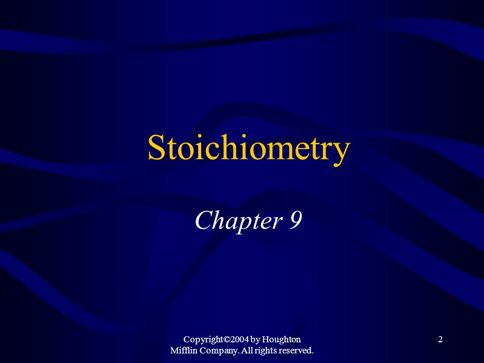 Copyright©2004 by Houghton Mifflin Company. All rights reserved. 2 Stoichiometry Chapter 9