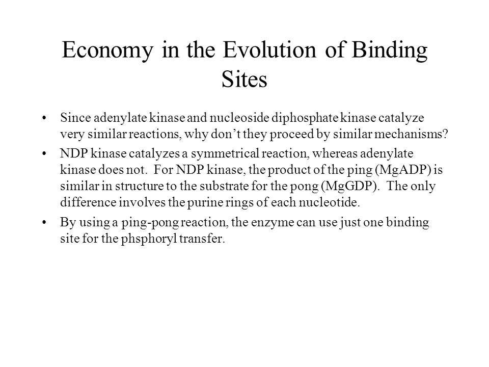 Economy in the Evolution of Binding Sites Since adenylate kinase and nucleoside diphosphate kinase catalyze very similar reactions, why don't they proceed by similar mechanisms.
