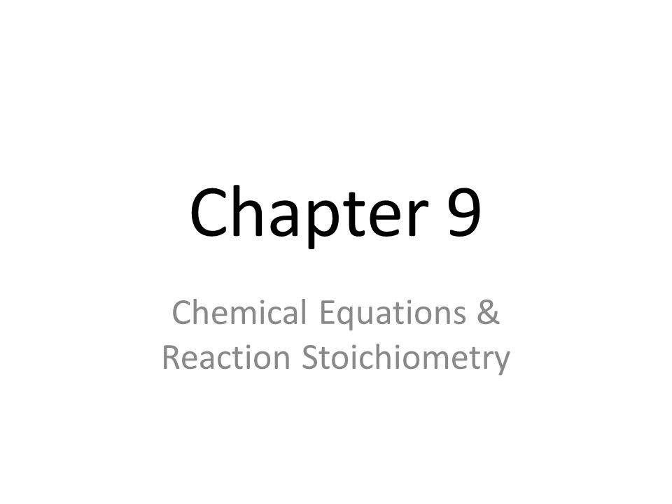 Chapter 9 Chemical Equations & Reaction Stoichiometry