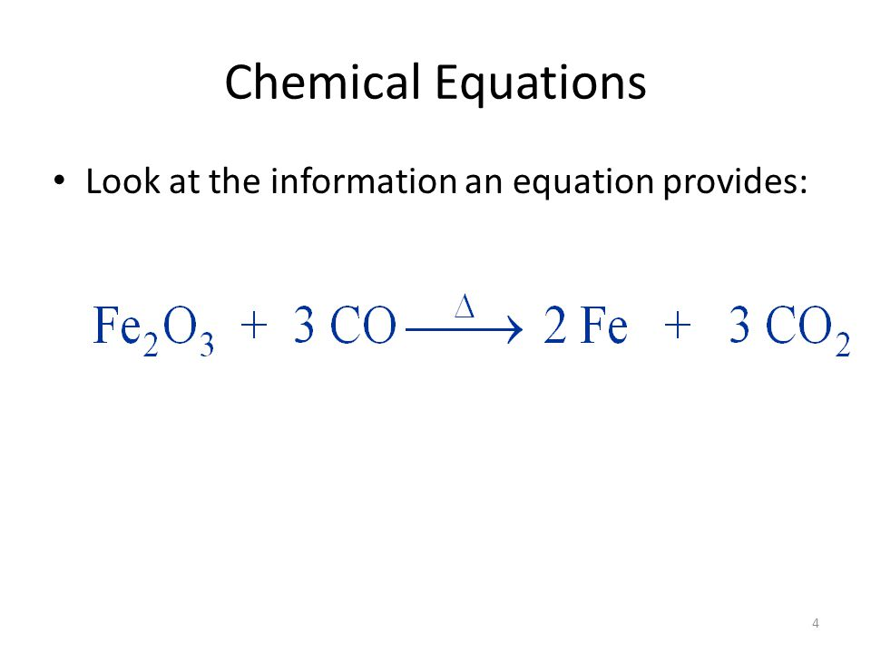 5 Chemical Equations Look at the information an equation provides: reactants yields products
