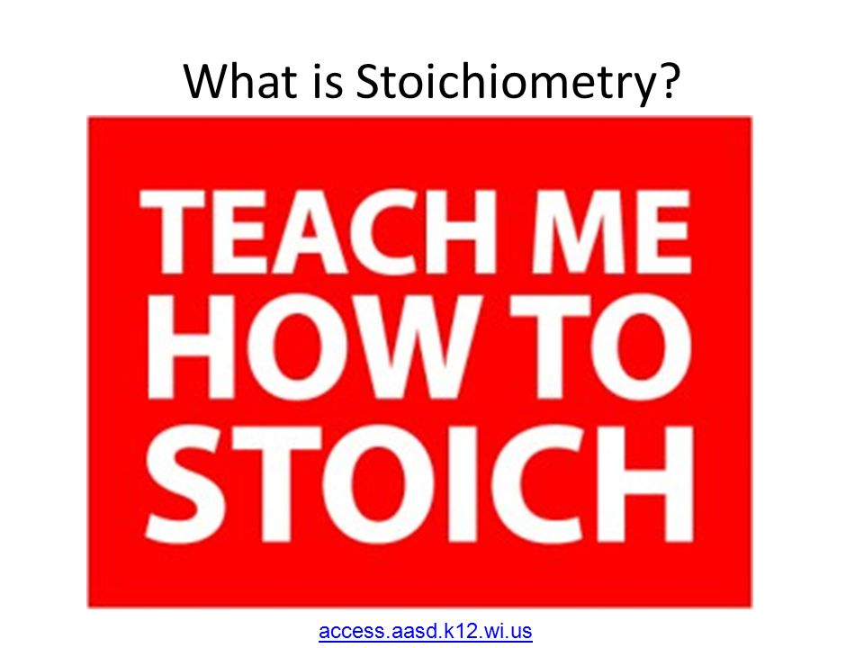 What is Stoichiometry? access.aasd.k12.wi.us