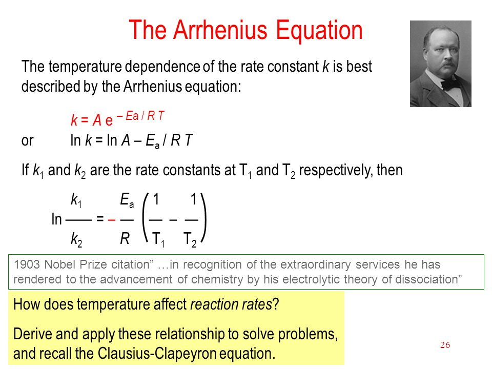 """15 Chemical Kinetics 26 The Arrhenius Equation 1903 Nobel Prize citation"""" …in recognition of the extraordinary services he has rendered to the advance"""