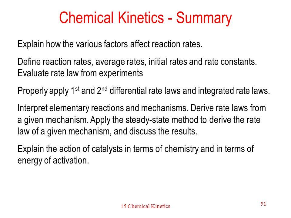 15 Chemical Kinetics 51 Chemical Kinetics - Summary Explain how the various factors affect reaction rates. Define reaction rates, average rates, initi
