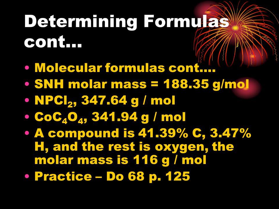 Determining Formulas cont… Molecular formulas cont….