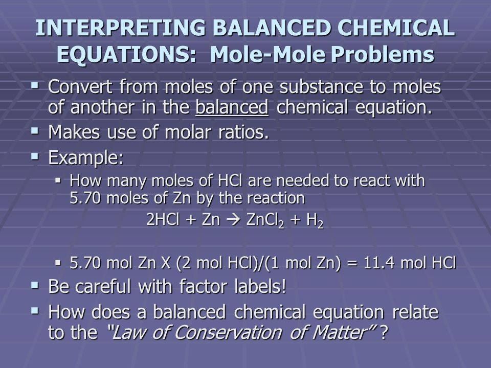 INTERPRETING BALANCED CHEMICAL EQUATIONS: Mole-Mole Problems  Convert from moles of one substance to moles of another in the balanced chemical equati