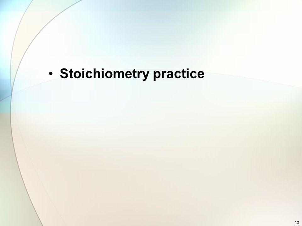 Stoichiometry practice 13