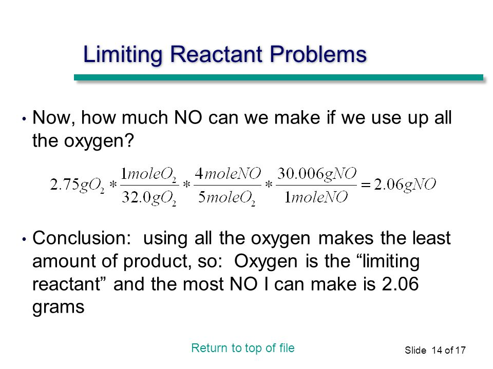 Slide 14 of 17 Limiting Reactant Problems Now, how much NO can we make if we use up all the oxygen.