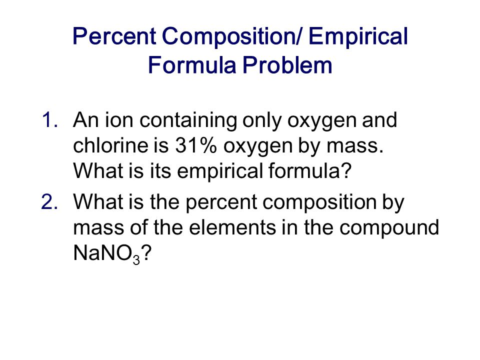 Empirical Formula Determination 1.Base calculation on 100 grams of compound.